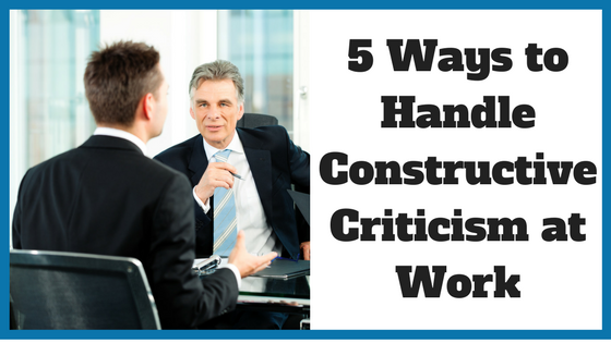 5 Ways to Handle Constructive Criticism at Work