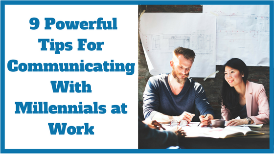 9 Powerful Tips For Communicating With Millennials