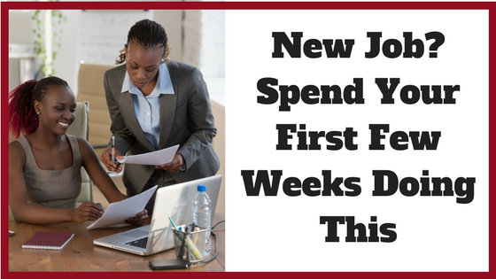 New Job? Spend Your First Few Weeks Doing This