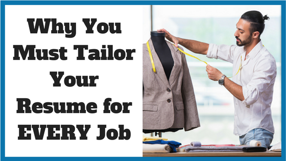 Why You Must Tailor Your Resume for EVERY Job