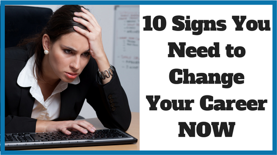 10 Signs You Need to Change Your Career NOW