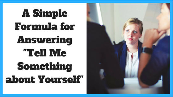 A Simple Formula for Answering 'Tell Me Something about Yourself'