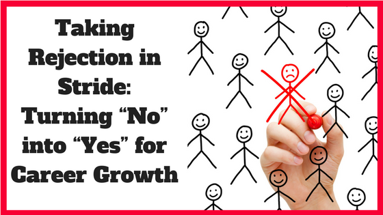 """Taking Rejection in Stride: Turning """"No"""" into """"Yes"""" for Career Growth"""