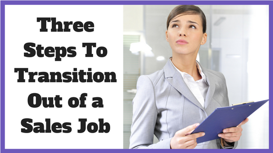 Three Steps To Transition Out of a Sales Job