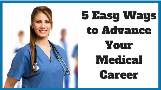 5 Easy Ways to Advance Your Medical Career