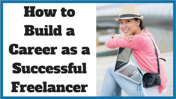 How to Build a Career as a Successful Freelancer
