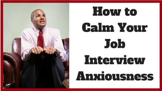 How to Calm Your Job Interview Anxiousness