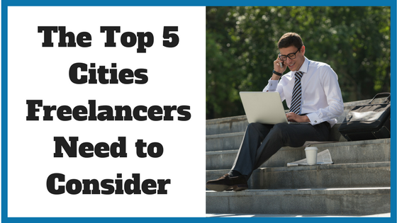 The Top 5 Cities Freelancers Need to Consider