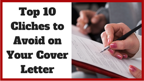 Top 10 Cliches to Avoid on Your Cover Letter