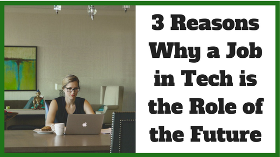 3 Reasons Why a Job in Tech is the Role of the Future