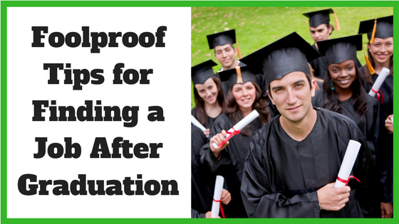 Foolproof Tips for Finding a Job After Graduation