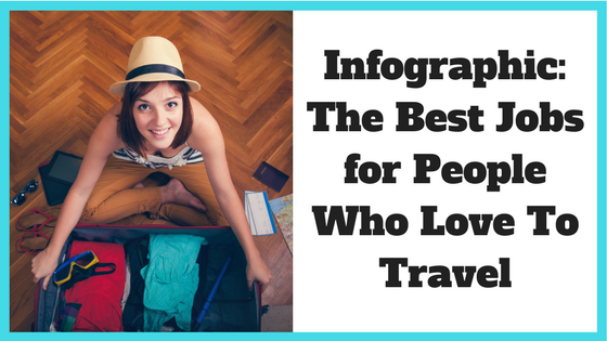 Infographic: The Best Jobs for People Who Love To Travel