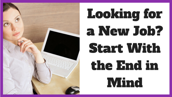 Looking for a New Job? Start With the End in Mind