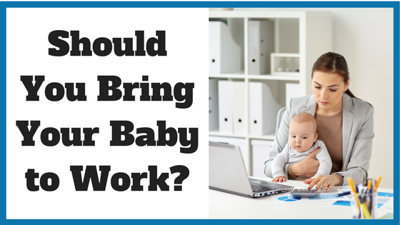Should You Bring Your Baby to Work-