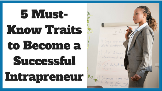 5 Must-Know Traits to Become a Successful Intrapreneur