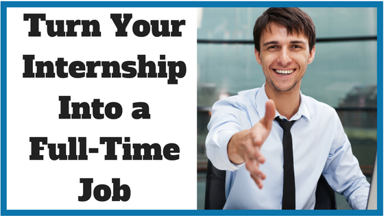 Turn Your Internship Into a Full-Time Job