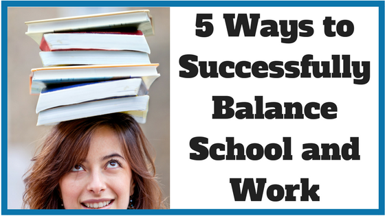 5 Ways to Successfully Balance School and Work
