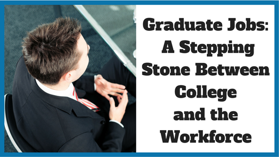 Graduate Jobs: A Stepping Stone Between College and the Workforce