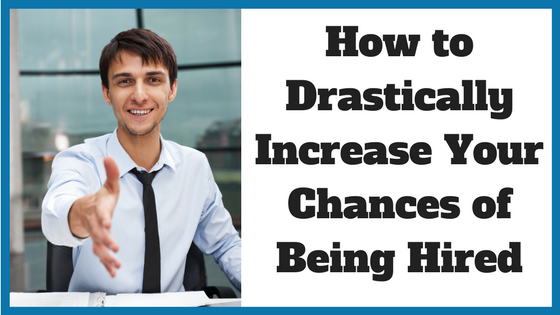 How to Drastically Increase Your Chances of Being Hired