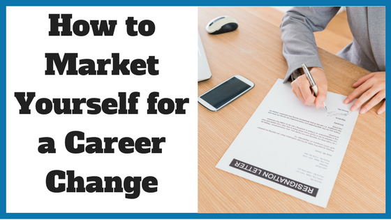 How to Market Yourself for a Career Change