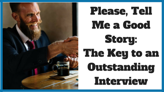 Please Tell Me a Good Story- The Key to an Outstanding Interview