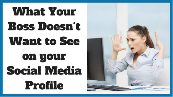 What Your Boss Doesn't Want to See on your Social Media Profile