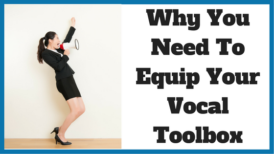 Why You Need To Equip Your Vocal Toolbox