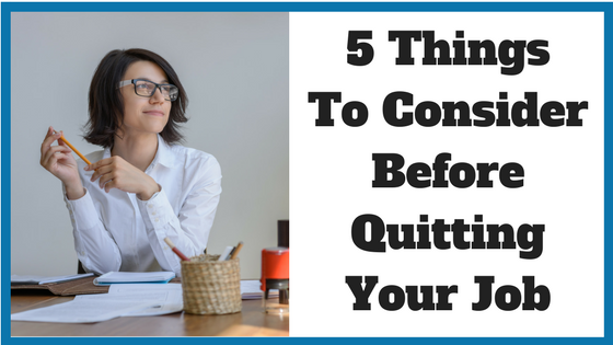 5 Things To Consider Before Quitting Your Job