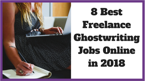 8 Best Online Freelance Ghostwriting Jobs in 2018