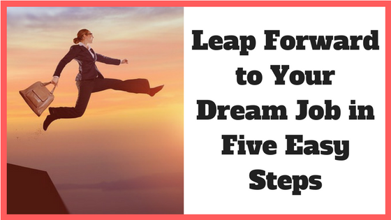Leap Forward to Your Dream Job in Five Easy Steps
