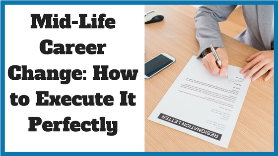 Mid-Life Career Change- How to Execute It Perfectly