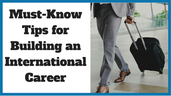 Must-Know Tips for Building an International Career