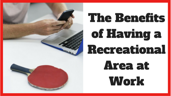 The Benefits of Having a Recreational Area at Work