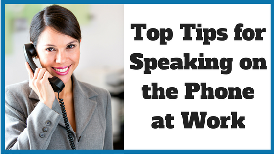 Top Tips for Speaking on the Phone at Work