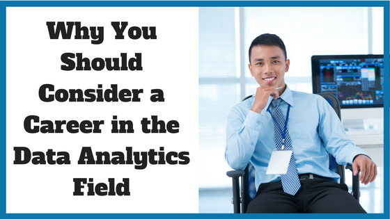 Why You Should Consider a Career in the Data Analytics Field