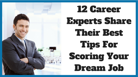 12 Career Experts Share Their Best Tips For Scoring Your Dream Job