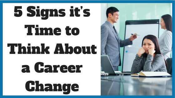 5 Signs it's Time to Think About a Career Change