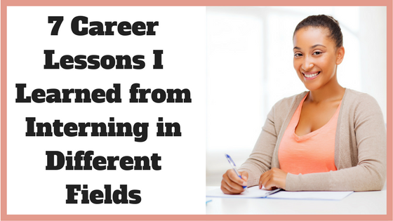 7 Career Lessons I Learned from Interning in Different Fields