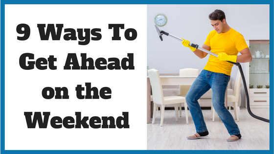 9 Ways To Get Ahead on the Weekend