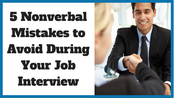 5 Nonverbal Mistakes To Avoid During Your Job Interview