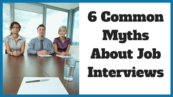 6 Common Myths About Job Interviews