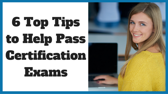 6 Top Tips to Help Pass Certification Exams