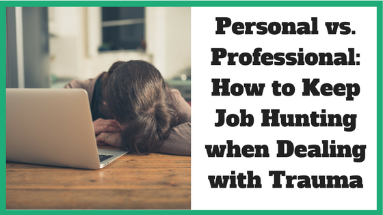 Personal vs. Professional_ How to Keep Job Hunting when Dealing with Trauma