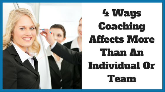 4 Ways Coaching Affects More Than An Individual Or Team