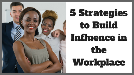 5 Strategies to Build Influence in the Workplace