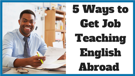 5 Ways to Get Job Teaching English Abroad