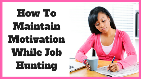 How To Maintain Motivation While Job Hunting