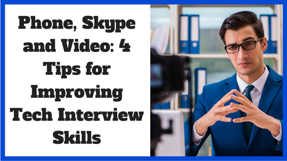 Phone, Skype and Video: 4 Tips for Improving Tech Interview Skills