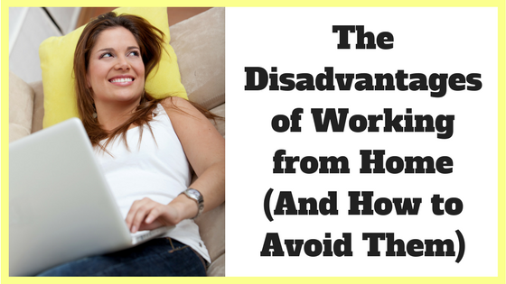 The Disadvantages of Working from Home (And How to Avoid Them)