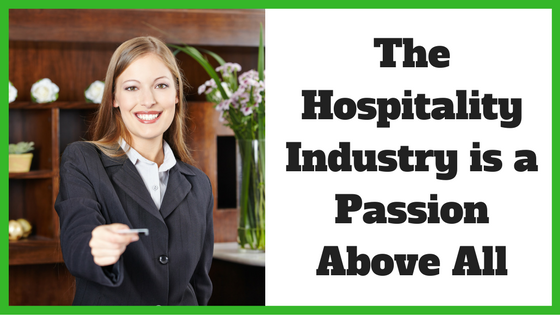 The Hospitality Industry is a Passion Above All